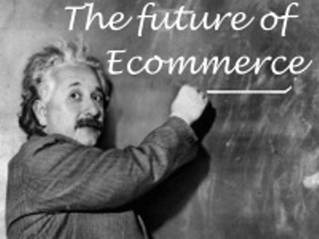 The Future of E-Commerce : Business and Success