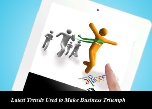 Latest Trends Used to Make Business Triumph